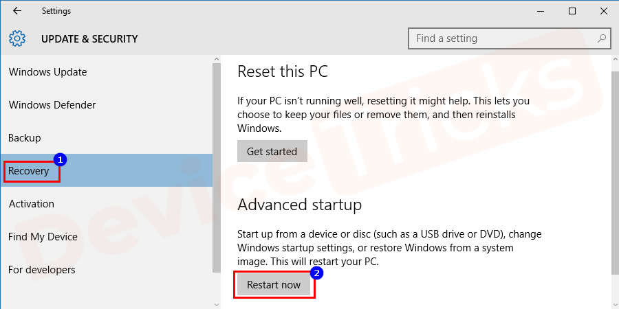 Under the displayed window select the Recovery option from the menu and select Restart now option displayed under Advanced startup.