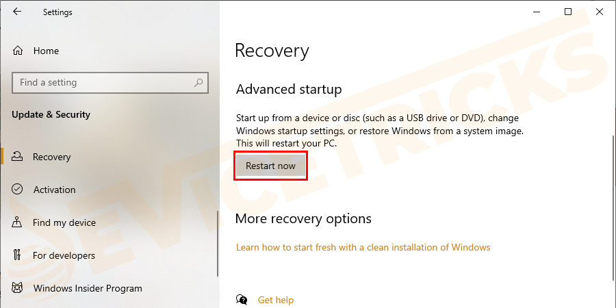 Move to the Advanced Startup option and click on the Restart now button.