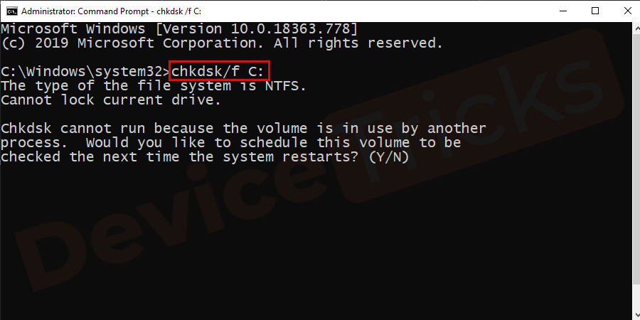 Once the Command Prompt Window is opened type chkdsk/f(name of system drive) usually it is C drive and hit Enter to run the command.
