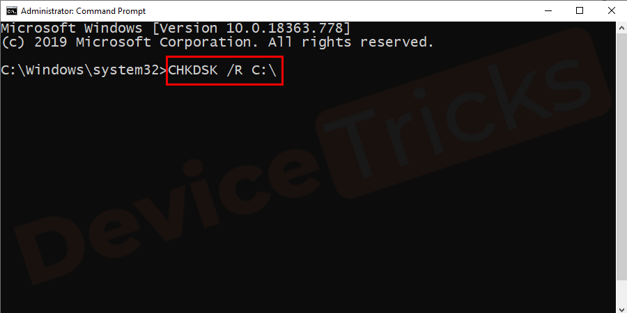 Type the command CHKDSK /R C:\ and press Enter.