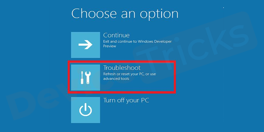 Your computer restarts to choose an option screen. Select the Troubleshoot option.