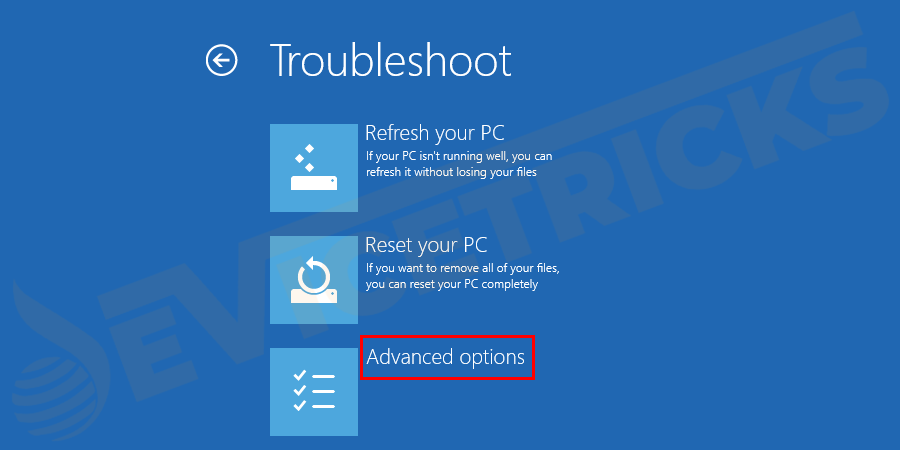 "In the Troubleshoot option, you will see an option to 'Reset Windows 10' and an option to access ""Advanced options"". Click on it."