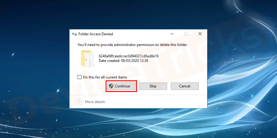 Allow your computer to delete the files and folder when asked for permission.