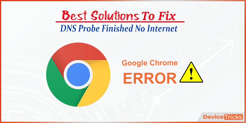 How to Fix 'DNS Probe Finished No Internet' Error in Google Chrome?