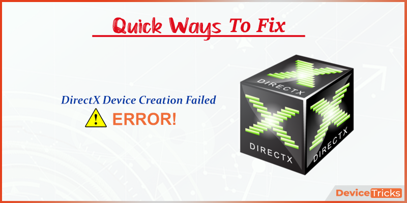 How to Fix DirectX Device Creation Failed Error?