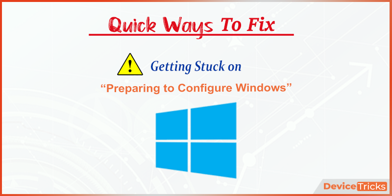 """Getting Stuck on """"Preparing to Configure Windows""""? Here is How to Fix it?"""
