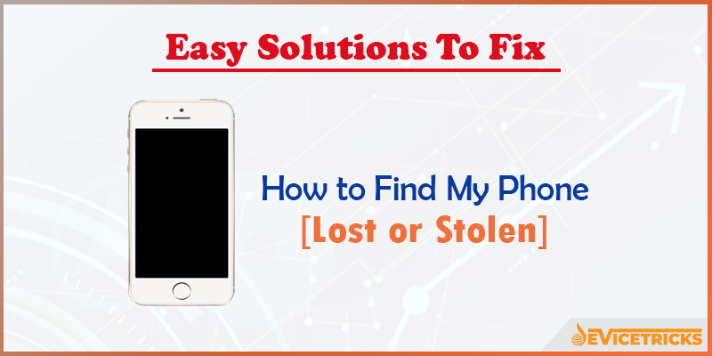 How to Find My Phone [Lost or Stolen]?