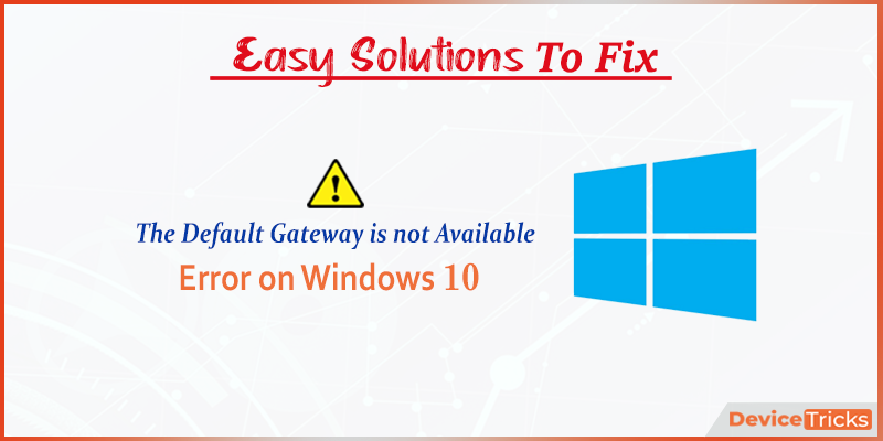 How to Fix 'The Default Gateway is not Available' Error on Windows 10?
