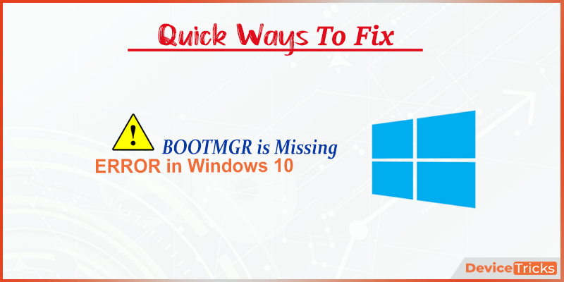 How to Fix BOOTMGR is missing error in Windows 10?
