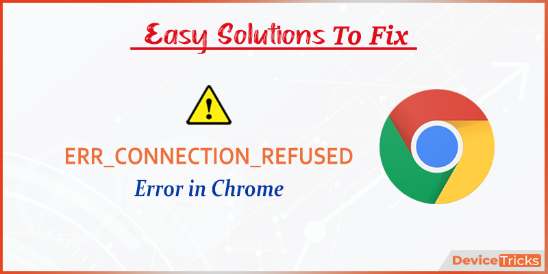 How to Fix ERR_CONNECTION_REFUSED Error in Chrome?