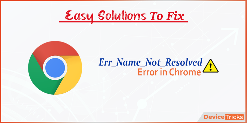 How to Fix Err_Name_Not_Resolved Error in Chrome?