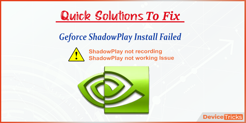 How to Fix Geforce ShadowPlay Install Failed or ShadowPlay not recording/not working Issue ?
