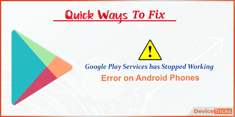 How to Fix Google Play Services has Stopped Error on Android?
