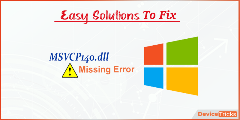 How to Fix MSVCP140.dll Missing Error ?