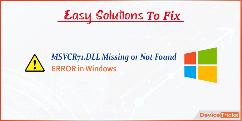 How to Fix MSVCR71.DLL Missing or Not Found Error?