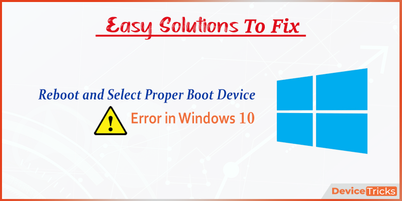 How to Fix Reboot and Select Proper Boot Device error in Windows 10?