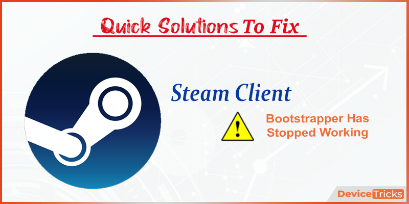 How to Fix Steam Client Bootstrapper Has Stopped Working?