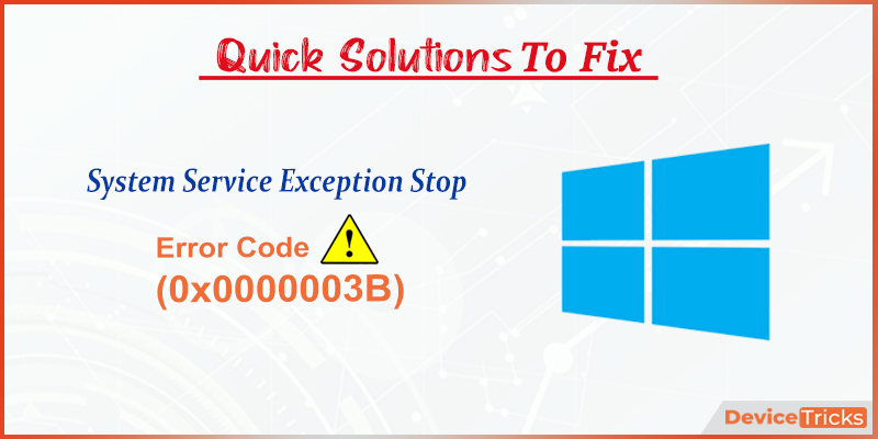 How to Fix System Service Exception Stop Code (0x0000003B) in Windows 10?