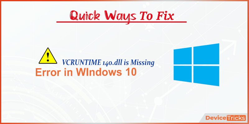 How to Fix VCRUNTIME 140.dll is Missing error in WIndows 10?