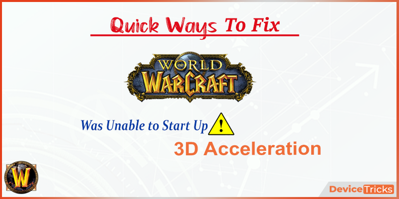 How to Fix World of Warcraft was unable to start up 3D Acceleration?