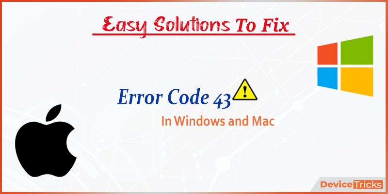 How to Fix an Error Code 43 in Windows and Mac?