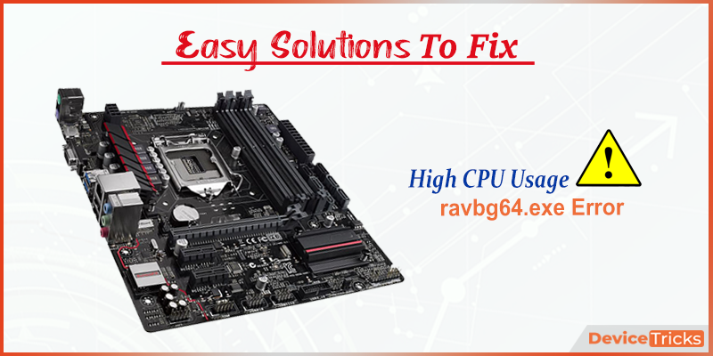 How to Fix ravbg64.exe High CPU Usage Issue ?