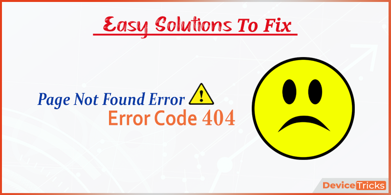 """How to Fix the """"404 Page Not Found"""" Error?"""