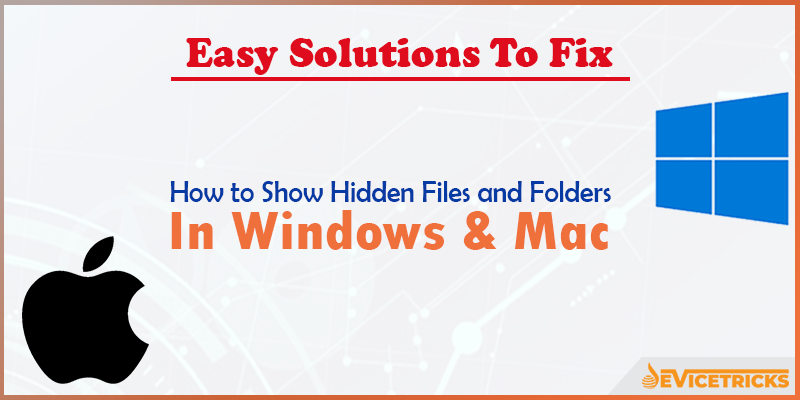 How to Show Hidden Files and Folders in Windows and Mac?