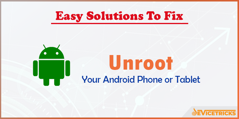 How to Unroot Your Android Phone or Tablet?