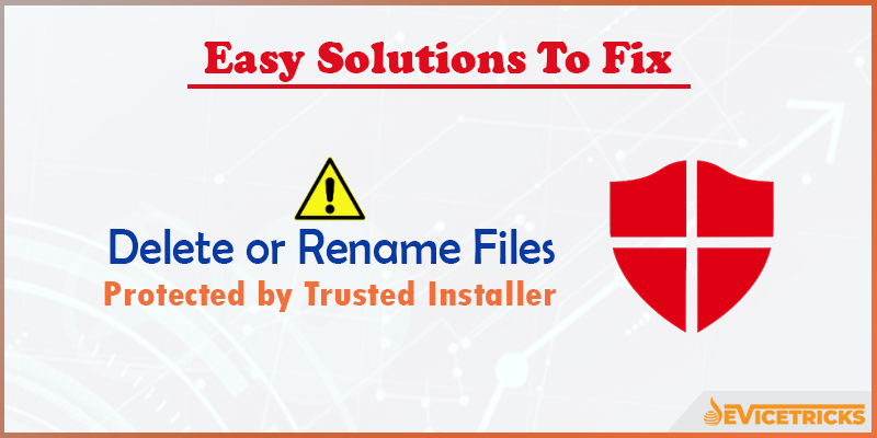 How to delete or rename files protected by TrustedInstaller?