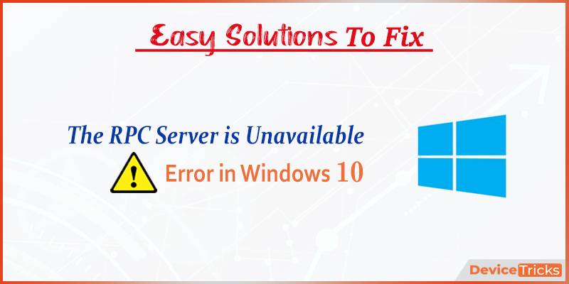 "How to Fix ""The RPC Server is unavailable"" Error in Windows 10?"