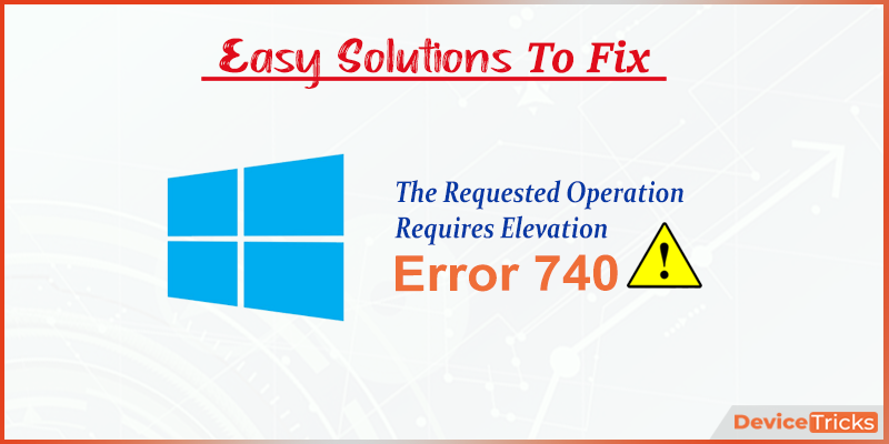 """How to fix """"The requested operation requires elevation"""" Error on Windows 10 ?"""
