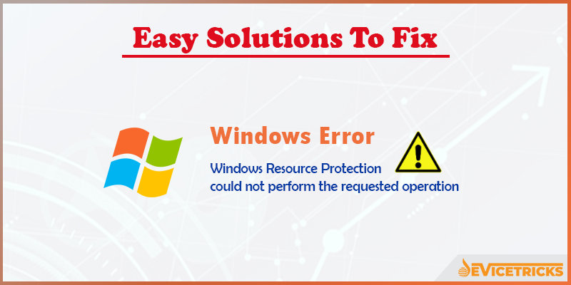 "How to Fix ""Windows Resource Protection could not perform the requested operation"" error?"
