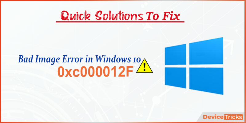 How to fix 0xc000012F(Bad Image) Error in Windows 10