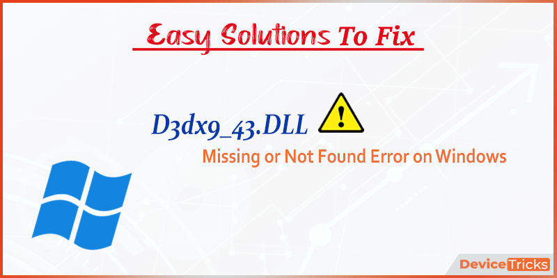 How to Fix D3dx9_43.dll Missing or Not Found Error on Windows?