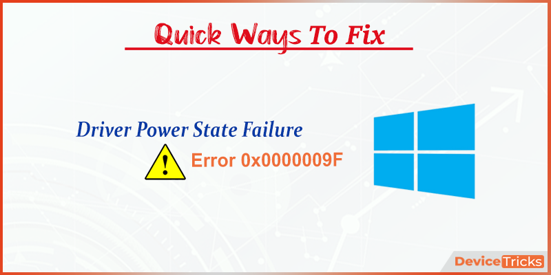 How to Fix Driver Power State failure Error 0x0000009F in Windows 10 ?