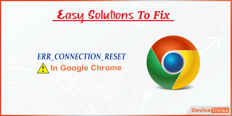 How to Fix ERR_CONNECTION_RESET in Chrome?