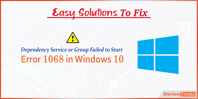 How to Fix Error 1068 (Dependency Service or Group Failed to Start) on Windows 10 ?