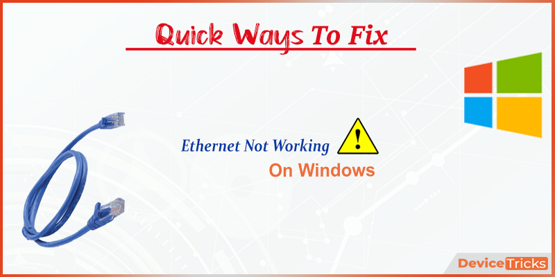 How to Fix Ethernet Not Working on Windows ?