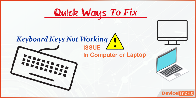 How to Fix Keyboard Keys not Working Issue in Computer or Laptop ?