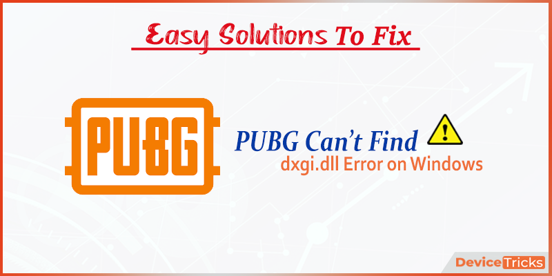 How to Fix PUBG cannot find dxgi.dll Error on Windows?