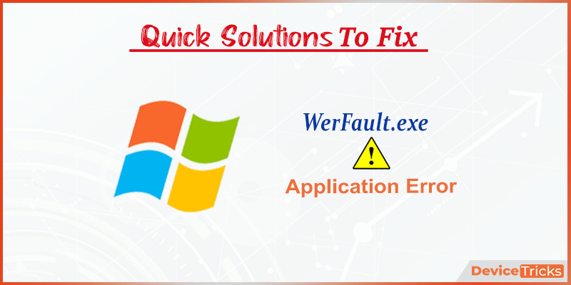 How to Fix WerFault.exe Application Error ?
