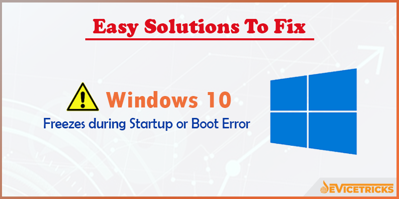 How to Fix Windows 10 Freezes during Startup or Boot Error?