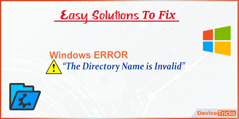 """How to Fix the Error """"The directory name is invalid"""" in Windows ?"""