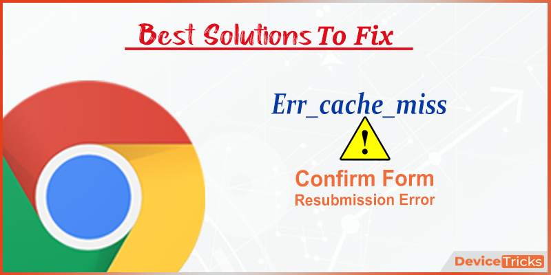 What is Err_cache_miss or Confirm Form Resubmission Error?
