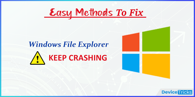 How to fix Windows File Explorer keeps crashing ?
