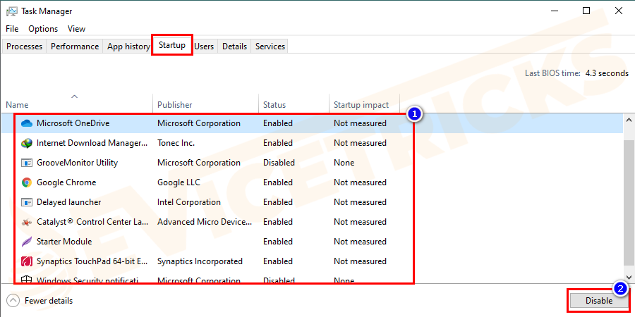 Disable all the startup items from the Task Manager. Click OK and restart the computer.