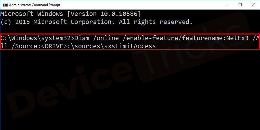 """Once the command prompt window opens type """"Dism /online /enable-feature/featurename:NetFx3 /All /Source:<DRIVE>:\sources\sxsLimitAccess"""" and press Enter."""