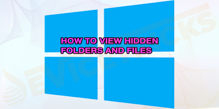 How to Show Hidden Files and Folders in Windows 10?