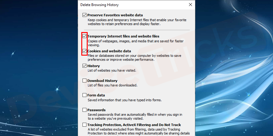 Now that the Delete Browsing History window appears on your screen, ensure that you uncheck every option except 'Temporary Internet files' as well as 'website files'.
